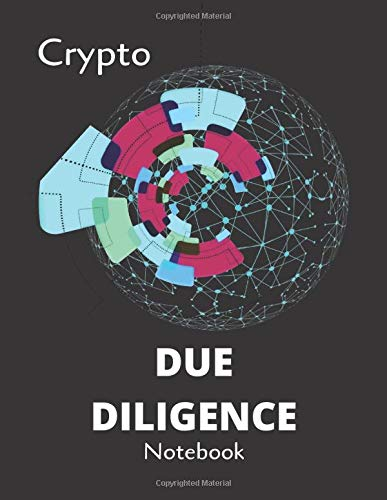 Crypto Due Diligence Notebook: A Guided Journal for Beginner Crypto Enthusiasts Researching Coins and Blockchain Projects.  Cryptocurrency Workbook ... in Gathering the Basics on Crypto Assets.