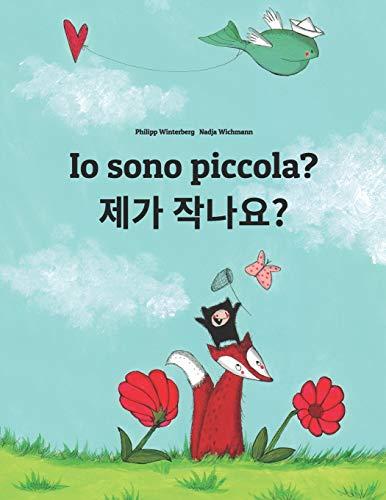 Io sono piccola? 제가 작나요?: Libro illustrato per bambini: italiano-coreana (Edizione bilingue)