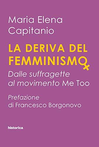 La deriva del femminismo. Dalle suffragette al movimento Me Too