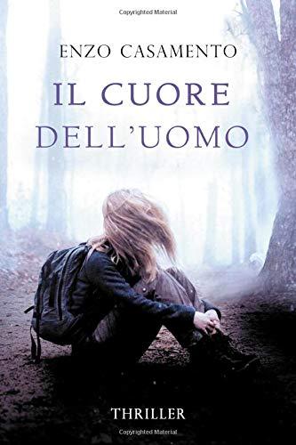 Il cuore dell'uomo: Un thriller venato di romance, un romanzo giallo con elementi fantastici, una storia di riscatto e coraggio.