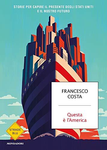 Questa è l'America: Storie per capire il presente degli Stati Uniti e il nostro futuro