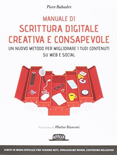 Manuale di scrittura digitale creativa e consapevole. Un metodo nuovo per migliorare i tuoi contenuti su web e social