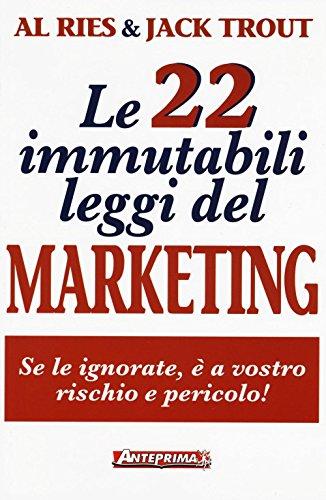 Le 22 immutabili leggi del marketing. Se le ignorate, è a vostro rischio e pericolo!