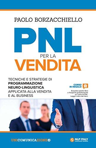PNL per la vendita. Tecniche e strategie di programmazione neuro-linguistica apllicata alla vendita e al business
