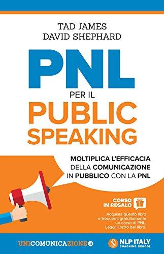 PNL per il public speaking. Moltiplica l'efficacia della comunicazione in pubblico con la PNL