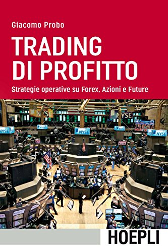Trading di profitto. Strategie operative su Forex, azioni e future: 1