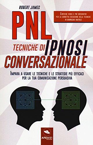 PNL. Tecniche di ipnosi conversazionale. Impara a usare le tecniche e le strategie più efficaci per la tua comunicazione persuasiva. Con Contenuto digitale per download e accesso on line