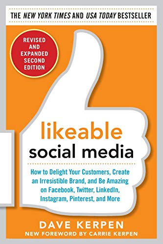 Likeable Social Media, Revised and Expanded: How to Delight Your Customers, Create an Irresistible Brand, and Be Amazing on Facebook, Twitter, LinkedIn, Instagram, Pinterest, and More [Lingua inglese]