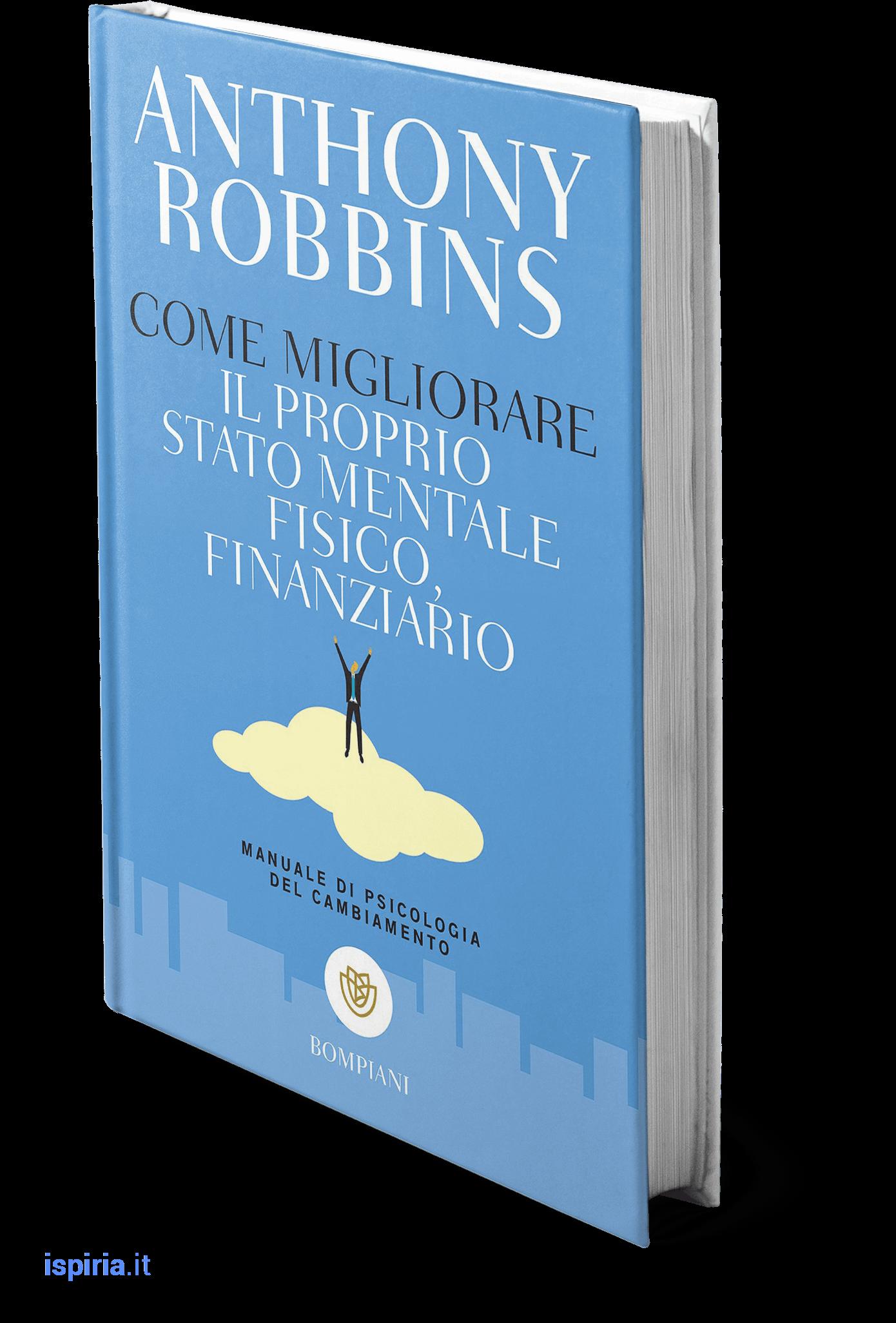 migliori libri anthony robbins tony come migliorare il proprio stato mentale fisico e finanziario