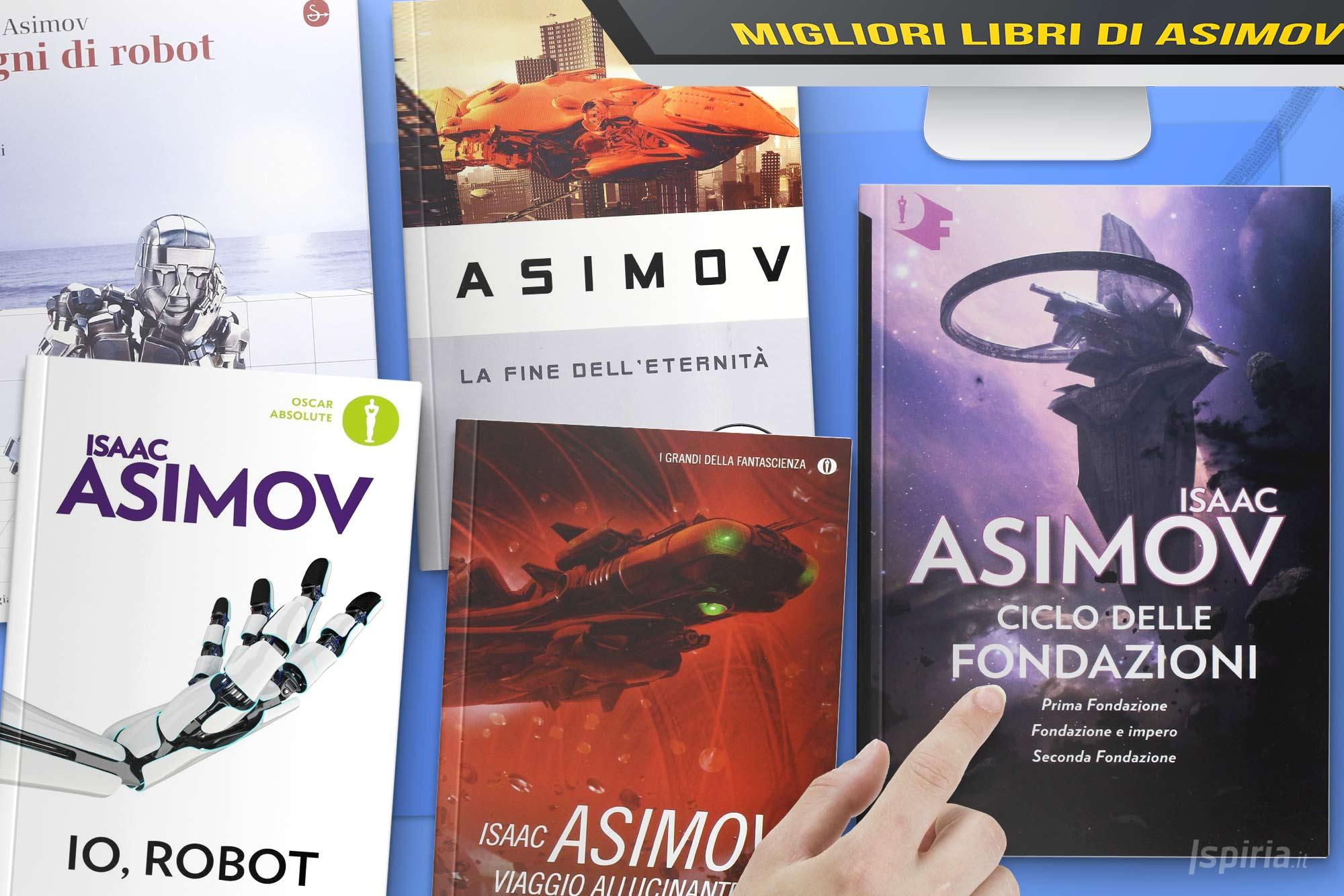 Migliori Libri Di Asimov: Quale Libro/romanzo Di Isaac Asimov Da Leggere?
