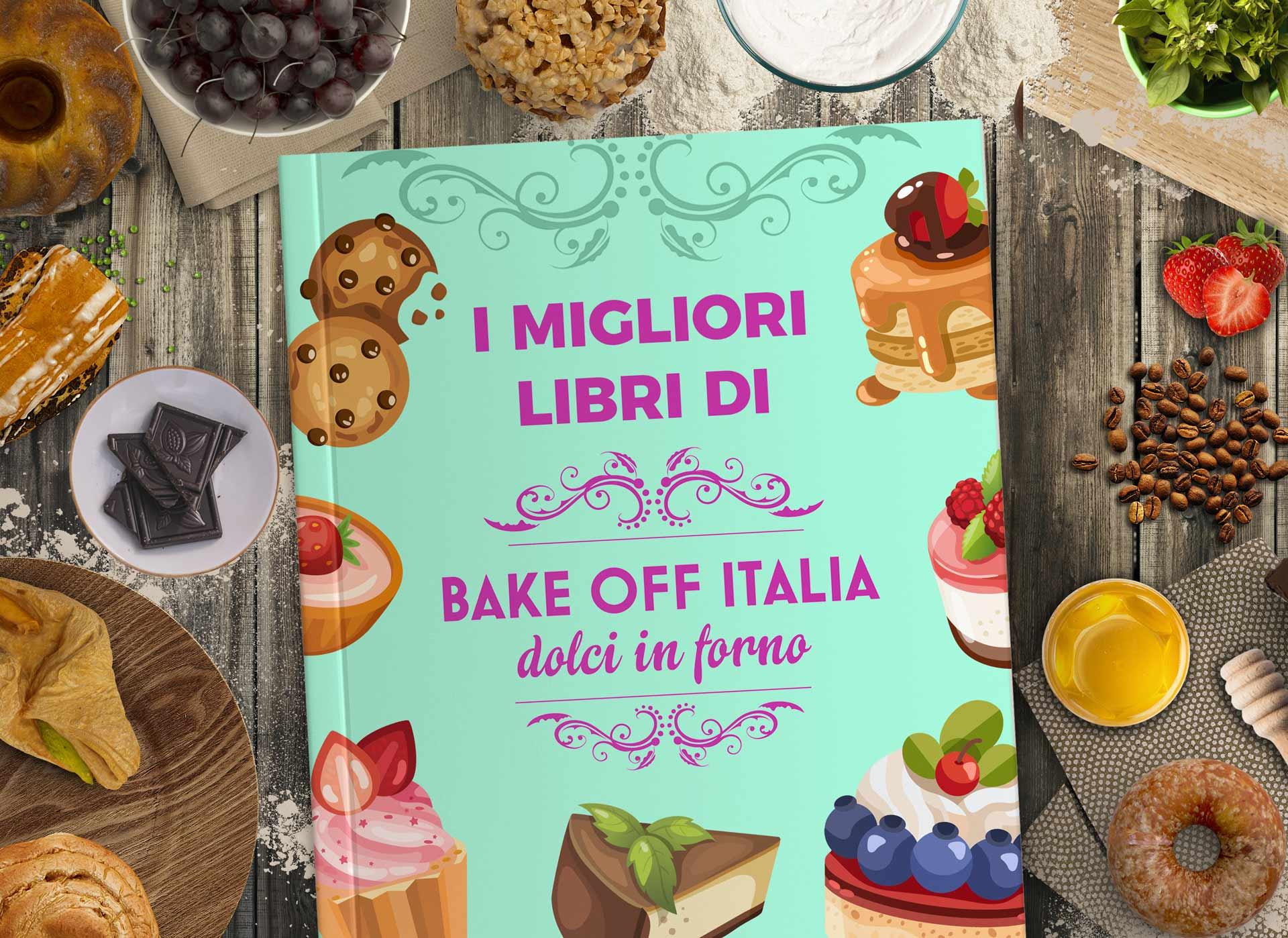 Libro Bake Off Italia | Migliori Libri Ricette Vincitori Bake Off Italia